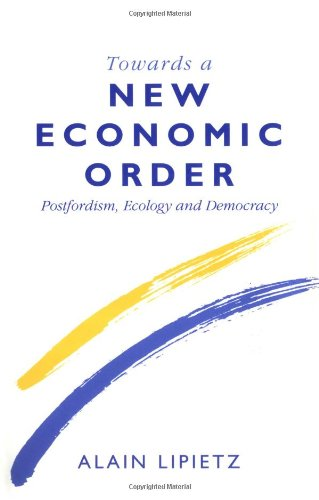 9780195209617: Towards A New Economic Order: Postfordism, Ecology and Democracy (Europe and the International Order)