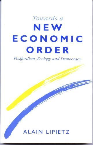 9780195209624: Towards A New Economic Order: Postfordism, Ecology and Democracy (Europe and the International Order)