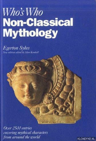 Who's Who in Non-Classical Mythology (Who's Who Series) (9780195210323) by Egerton Sykes; Alan Kendall