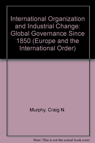 9780195210705: International Organization and Industrial Change: Global Governance Since 1850 (Europe and the International Order)