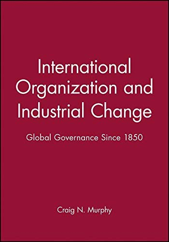 9780195210712: International Organization and Industrial Change: Global Governance Since 1850 (Europe and the International Order)