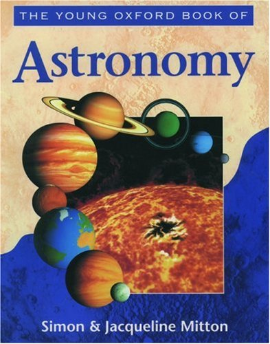 The Young Oxford Book of Astronomy (Young Oxford Books) (0195214455) by Simon Mitton; Jacqueline Mitton