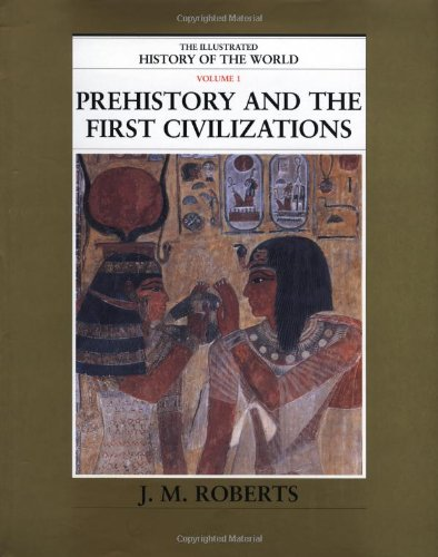 9780195215199: 1: Prehistory and the First Civilizations (The Illustrated History of the World)