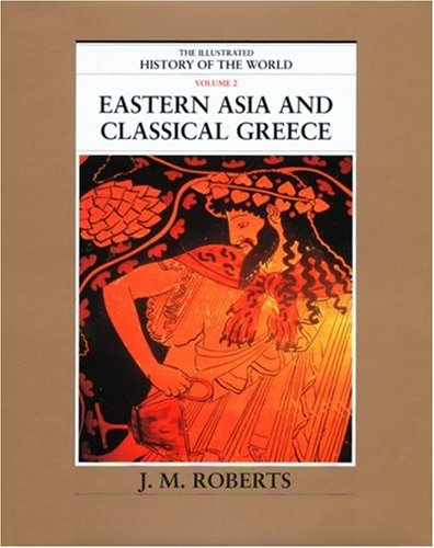 9780195215205: Eastern Asia and Classical Greece: The Illustrated History of the World: 2
