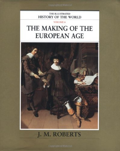9780195215243: The Making of the European Age (The Illustrated History of the World, Volume 6)
