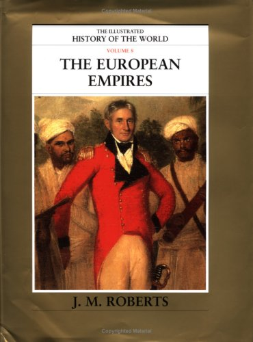 The European Empires (The Illustrated History of the World, Volume 8): Roberts, J. M.