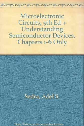 Sedra/Smith and Dimitrijev Package: Microelectronic Circuits, Fifth Edition and Understanding Semiconductor Devices (first 6 chapters only) (0195221877) by Adel S. Sedra; Kenneth C. Smith; Sima Dimitrijev