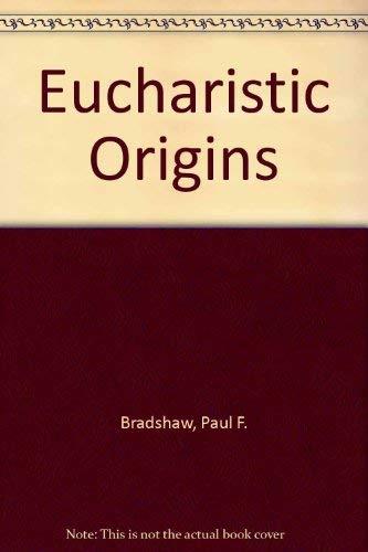Eucharistic Origins: Bradshaw, Paul F.