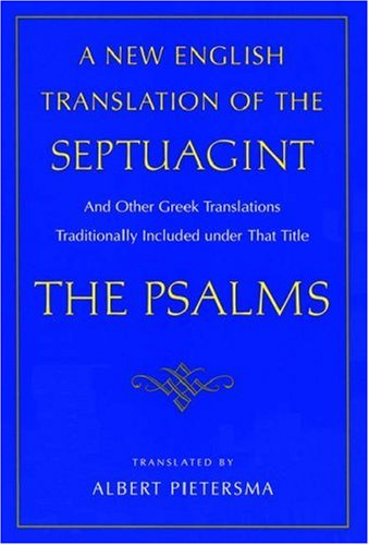 A New English Translation of the Septuagint: The Psalms: Albert Pietersma