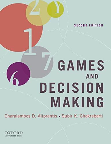 Games and Decision Making: Charalambos D. Aliprantis; Subir K. Chakrabarti