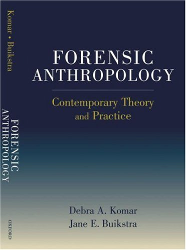 Forensic Anthropology: Contemporary Theory and Practice: Komar, Debra, Buikstra,