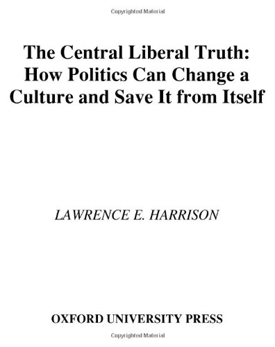 9780195300413: The Central Liberal Truth: How Politics Can Change a Culture and Save It from Itself