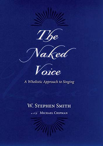 The Naked Voice: A Wholistic Approach to Singing: W. Stephen Smith