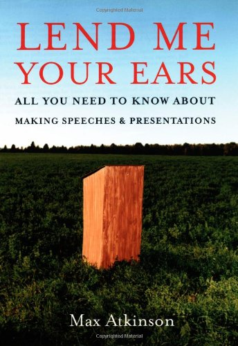 9780195300741: Lend Me Your Ears: All You Need to Know about Making Speeches and Presentations