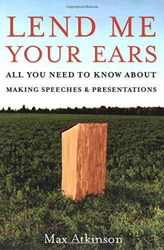 9780195300758: Lend Me Your Ears: All You Need to Know about Making Speeches and Presentations