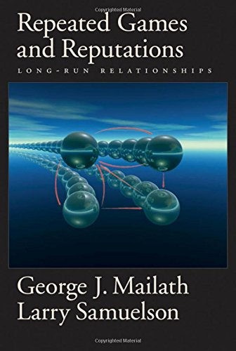 Repeated Games and Reputations: Long-run Relationships: George J. Mailath/