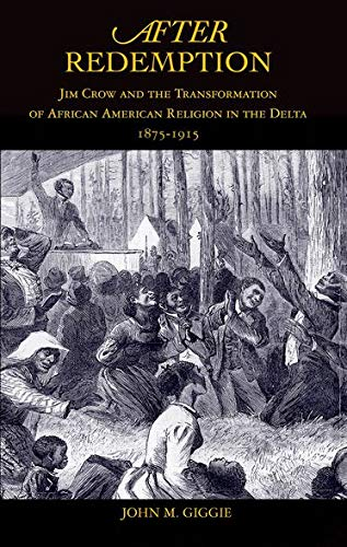 9780195304039: After Redemption: Jim Crow and the Transformation of African American Religion in the Delta, 1875-1915