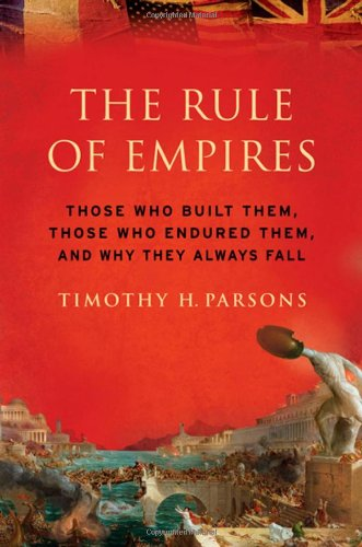 9780195304312: The Rule of Empires: Those Who Built Them, Those Who Endured Them, and Why They Always Fall