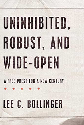 UNINHIBITED, ROBUST, AND WIDE-OPEN. A Free Press for a New Century.