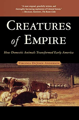 9780195304466: Creatures of Empire: How Domestic Animals Transformed Early America