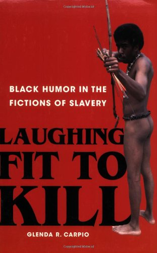 9780195304695: Laughing Fit to Kill: Black Humor in the Fictions of Slavery (The W.e.b. Du Bois Institute Series)