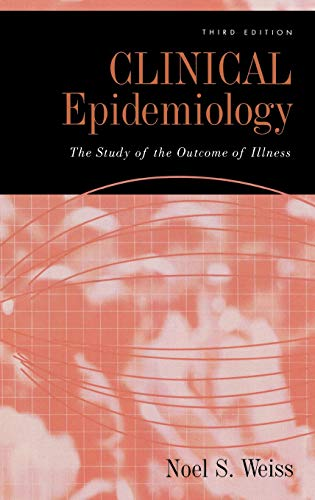 9780195305234: Clinical Epidemiology: The Study of the Outcome of Illness (Monographs in Epidemiology and Biostatistics)