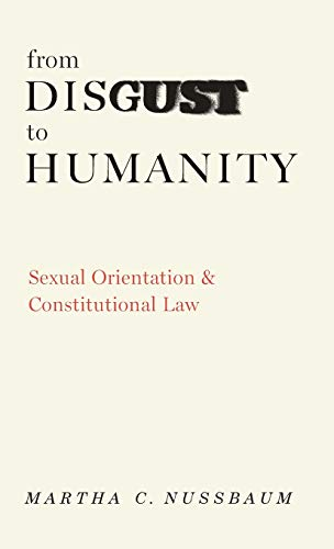 From Disgust to Humanity: Sexual Orientation and Constitutional Law (Inalienable Rights Series) (9780195305319) by Martha C. Nussbaum