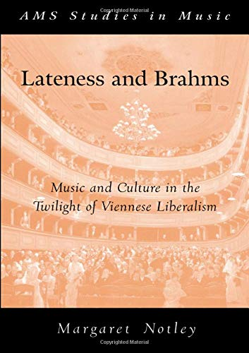 9780195305470: Lateness and Brahms: Music and Culture in the Twilight of Viennese Liberalism (AMS Studies in Music)