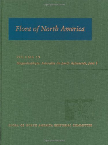 Flora of North America: North of Mexico: Volume 19: Magnoliophyta: Asteridae, Part 6: Asteraceae, ...