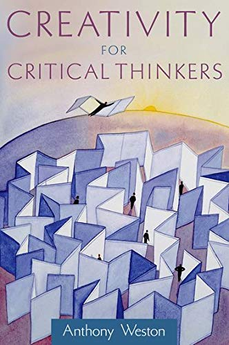 Creativity for Critical Thinkers: Anthony Weston