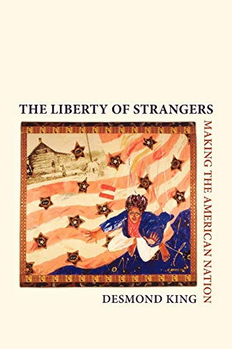 The Liberty of Strangers: Making the American Nation: Desmond King