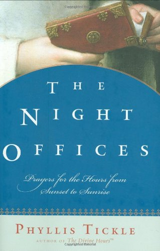 The Night Offices: Prayers for the Hours: Tickle, Phyllis