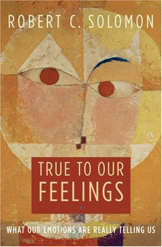 9780195306729: True to Our Feelings: What Our Emotions Are Really Telling Us