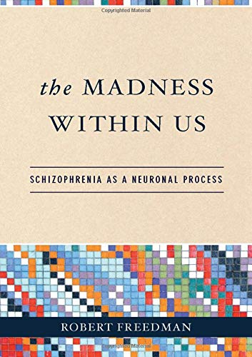 9780195307474: The Madness Within Us: Schizophrenia as a Neuronal Process