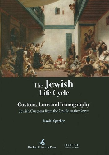 The Jewish Life Cycle Lore and Iconography Jewish Customs from the Cradle to the Grave: Sperber, ...
