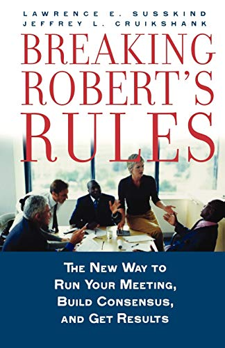 9780195308365: Breaking Robert's Rules: The New Way to Run Your Meeting, Build Consensus, and Get Results