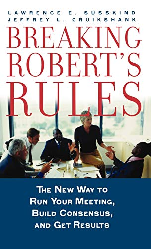 9780195308419: Breaking Robert's Rules: The New Way to Run Your Meeting, Build Consensus, and Get Results