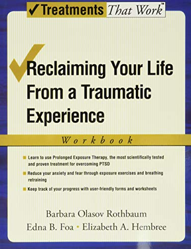 Reclaiming Your Life from a Traumatic Experience: Hembree, Elizabeth, Foa,