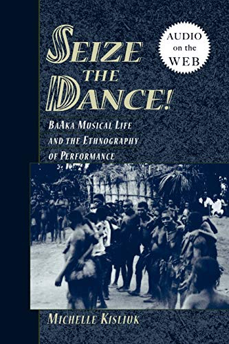 9780195308693: Seize the Dance: BaAka Musical Life and the Ethnography of Performance