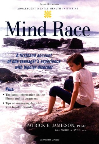 Mind Race: A Firsthand Account of One Teenager's Experience with Bipolar Disorder (Adolescent ...