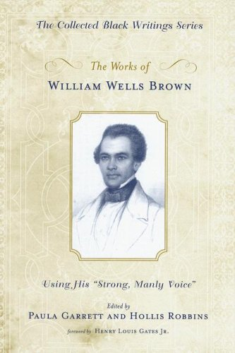 9780195309638: The Works of William Wells Brown: Using His Strong, Manly Voice (Collected Black Writings)
