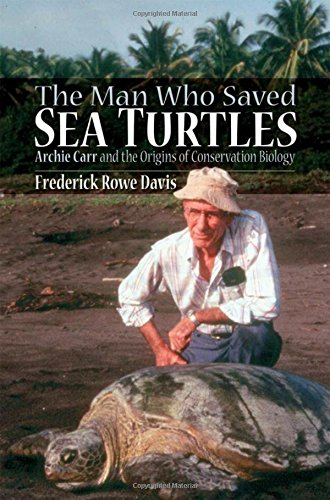 9780195310771: The Man Who Saved Sea Turtles: Archie Carr and the Origins of Conservation Biology