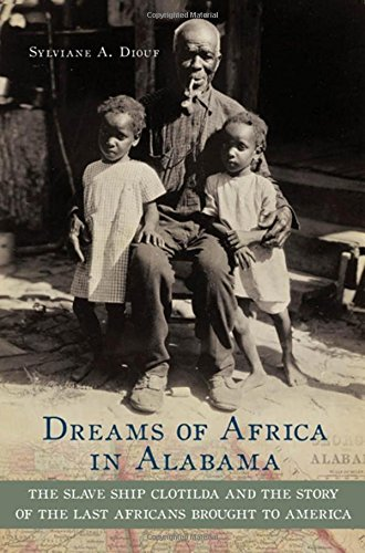 9780195311044: Dreams of Africa in Alabama: The Slave Ship Clotilda and the Story of the Last Africans Brought to America