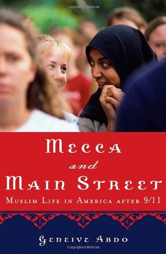 Mecca and Main Street: Muslim Life in America after 9/11: Geneive Abdo