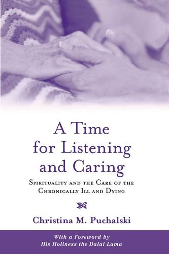 9780195311785: A Time for Listening and Caring: Spirituality and the Care of the Chronically Ill and Dying