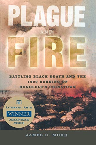 9780195311822: Plague and Fire: Battling Black Death and the 1900 Burning of Honolulu's Chinatown