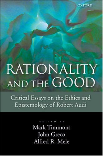 9780195311952: Rationality and the Good: Critical Essays on the Ethics and Epistemology of Robert Audi