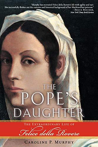 9780195312010: The Pope's Daughter: The Extraordinary Life of Felice della Rovere