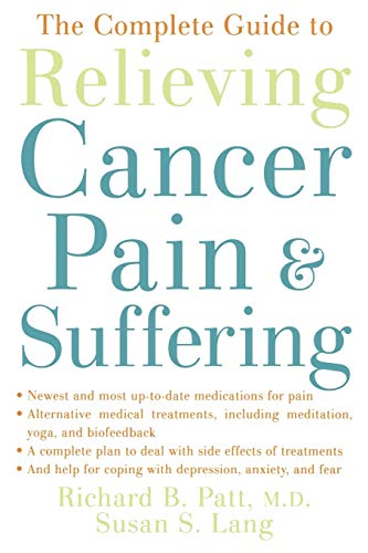 The Complete Guide to Relieving Cancer Pain and Suffering: Patt, Richard B.; Lang, Susan S.