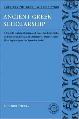 9780195312928: Ancient Greek Scholarship: A Guide to Finding, Reading, and Understanding Scholia, Commentaries, Lexica, and Grammatical Treatises, from Their Beginnings to the Byzantine Period (Classical resources series)